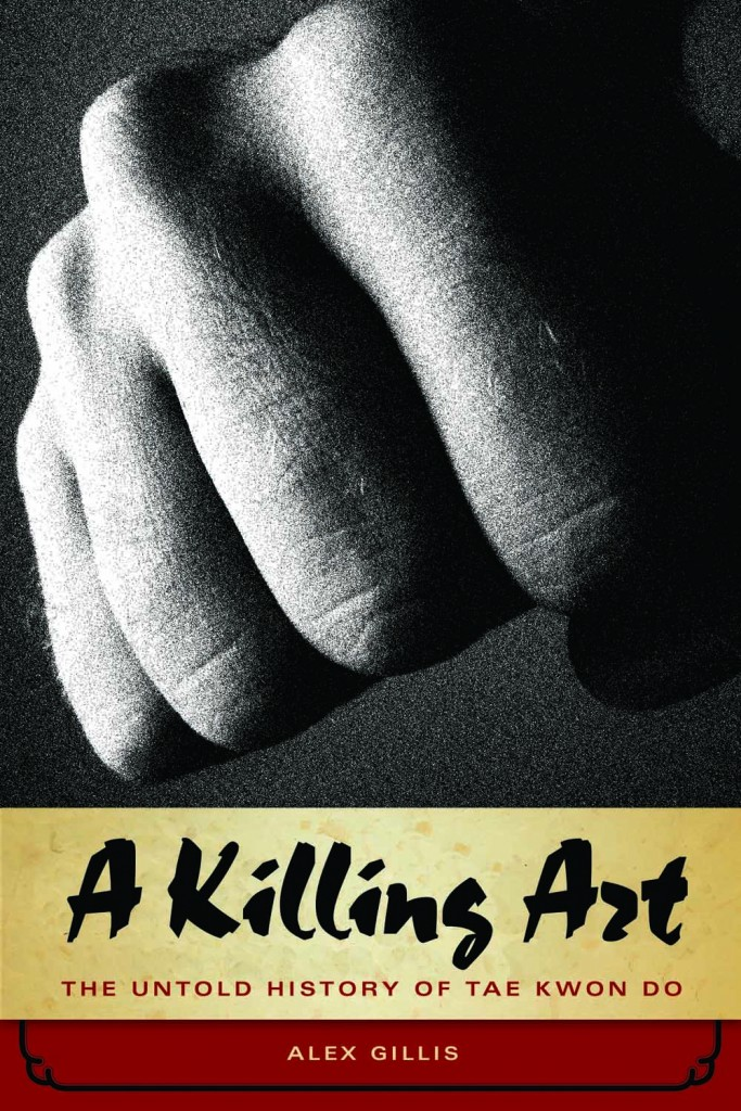 "Alex Gillis: ""A Killing Art"" – A History Of Korean Karate And Espionage"